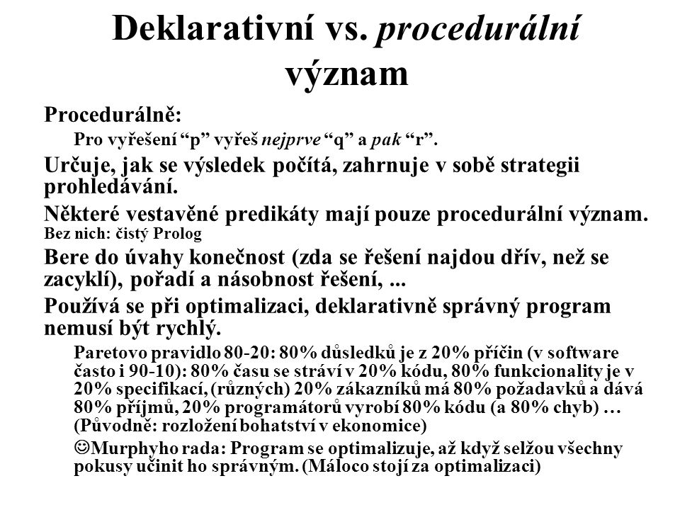 """Deklarativní vs. procedurální význam Procedurálně: Pro vyřešení """"p"""" vyřeš nejprve """"q"""" a pak """"r"""". Určuje, jak se výsledek počítá, zahrnuje v sobě strat"""