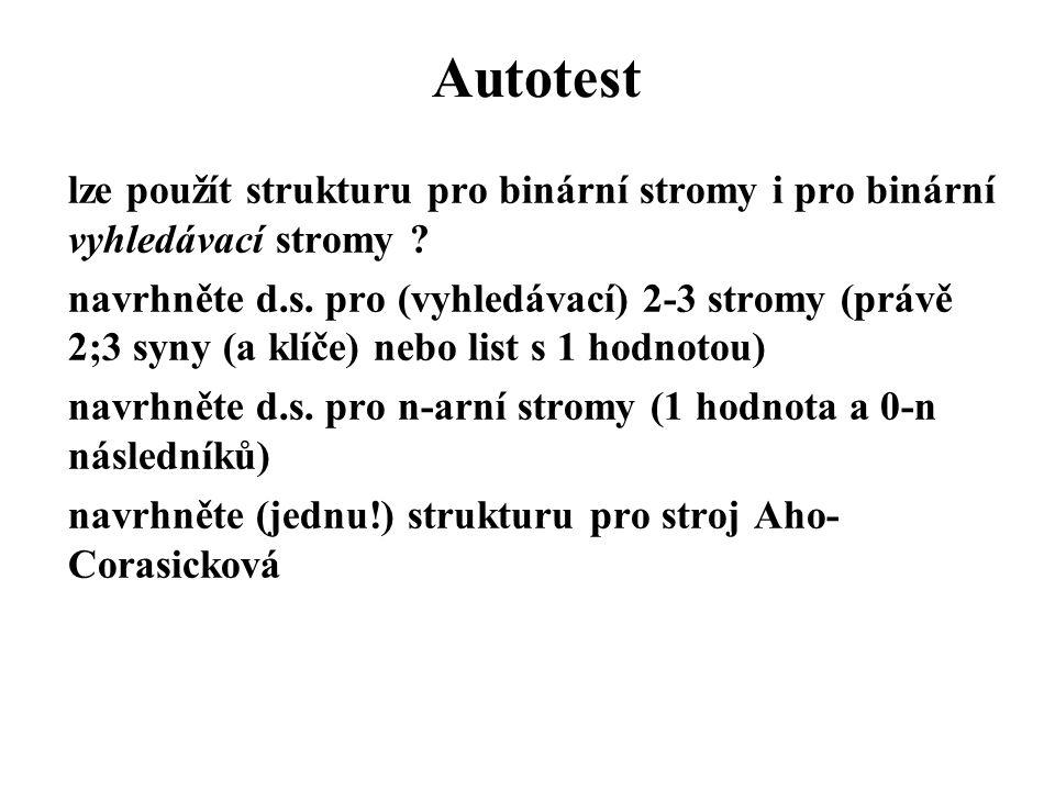 Autotest lze použít strukturu pro binární stromy i pro binární vyhledávací stromy ? navrhněte d.s. pro (vyhledávací) 2-3 stromy (právě 2;3 syny (a klí