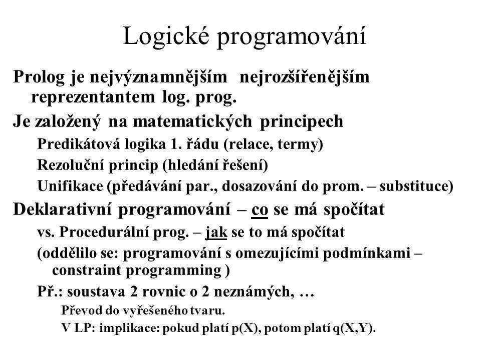 Logické programování Prolog je nejvýznamnějším nejrozšířenějším reprezentantem log. prog. Je založený na matematických principech Predikátová logika 1