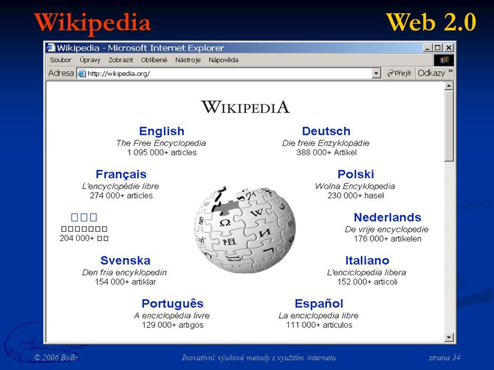 © 2006 BoBr Inovativní výukové metody s využitím internetustrana 34 Wikipedia Web 2.0