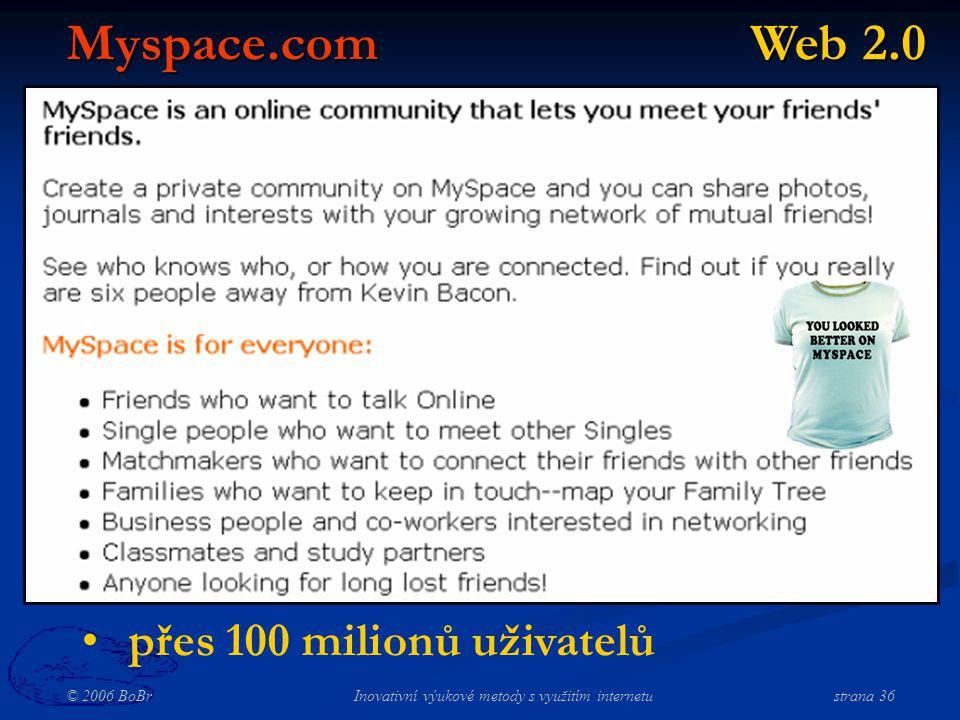 © 2006 BoBr Inovativní výukové metody s využitím internetustrana 36 Web 2.0 Myspace.com přes 100 milionů uživatelů
