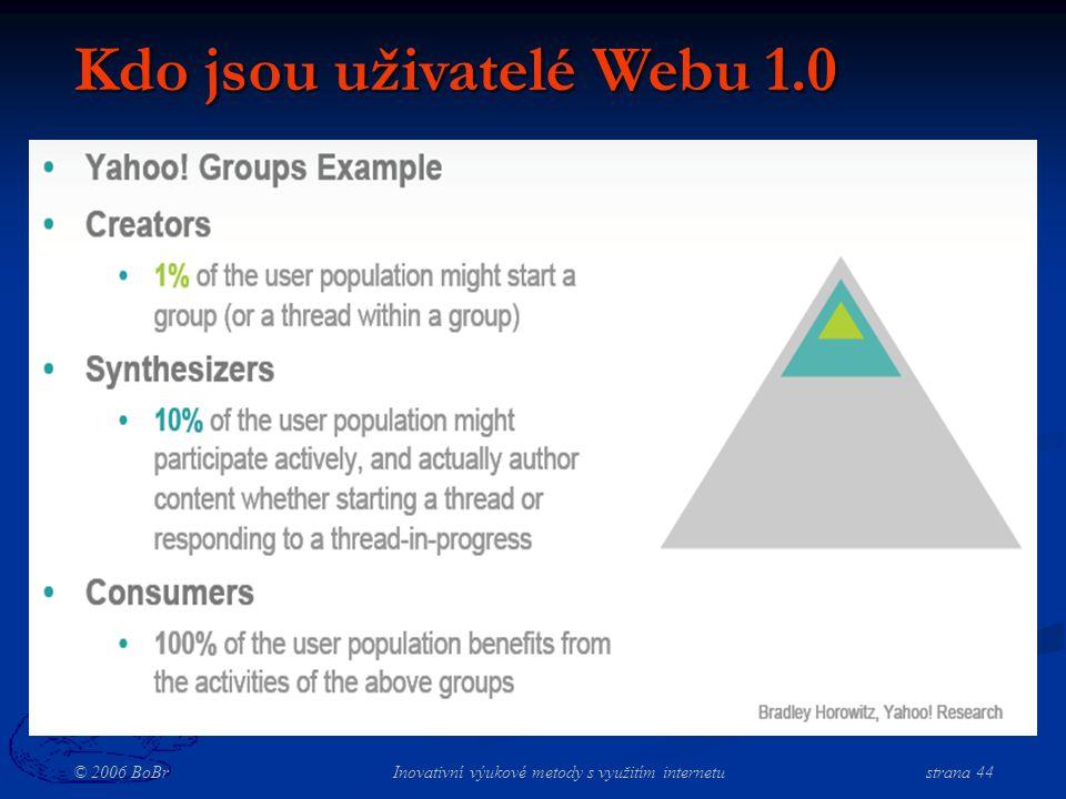 © 2006 BoBr Inovativní výukové metody s využitím internetustrana 44 Kdo jsou uživatelé Webu 1.0
