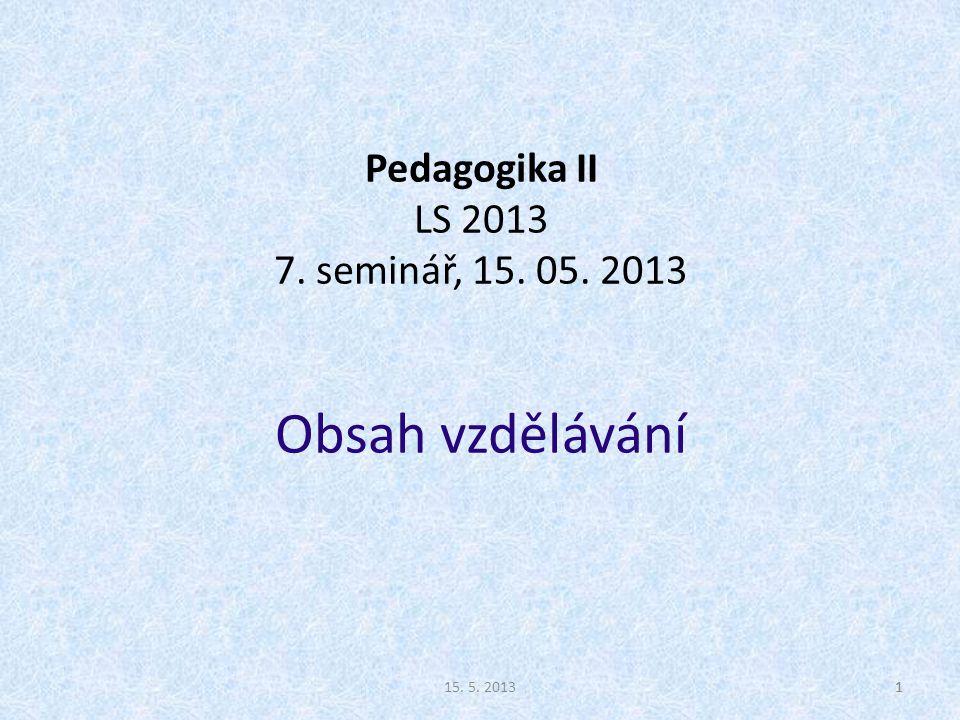 15. 5. 20131 Pedagogika II LS 2013 7. seminář, 15. 05. 2013 Obsah vzdělávání 1