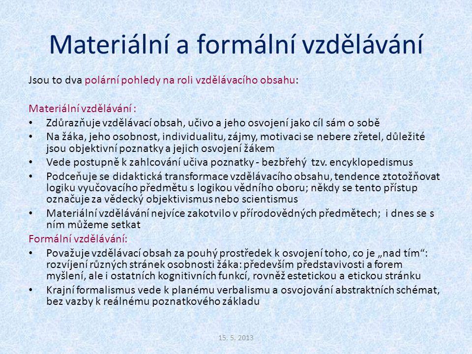 Materiální a formální vzdělávání Jsou to dva polární pohledy na roli vzdělávacího obsahu: Materiální vzdělávání : Zdůrazňuje vzdělávací obsah, učivo a
