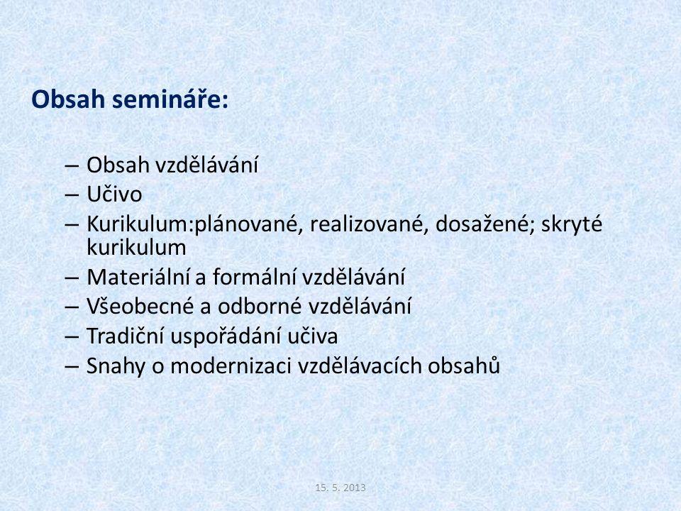 Obsah semináře: – Obsah vzdělávání – Učivo – Kurikulum:plánované, realizované, dosažené; skryté kurikulum – Materiální a formální vzdělávání – Všeobec