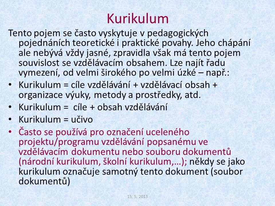 Kurikulum Tento pojem se často vyskytuje v pedagogických pojednáních teoretické i praktické povahy.