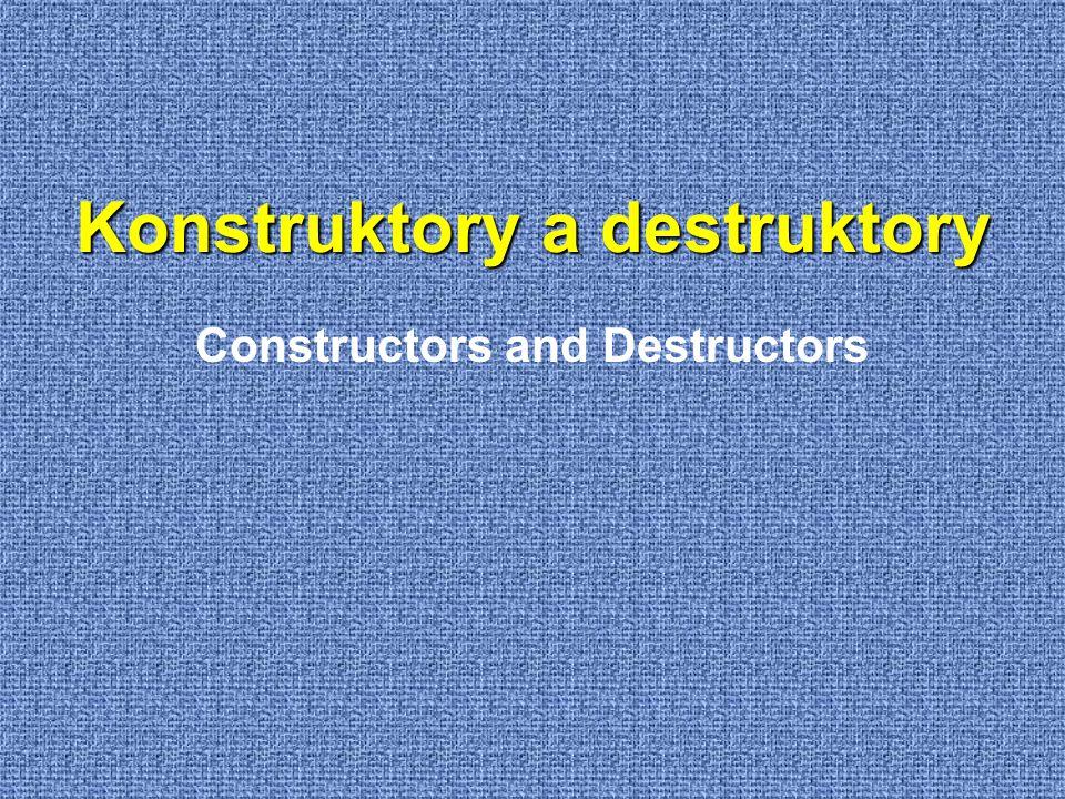 Konstruktory a destruktory Constructors and Destructors
