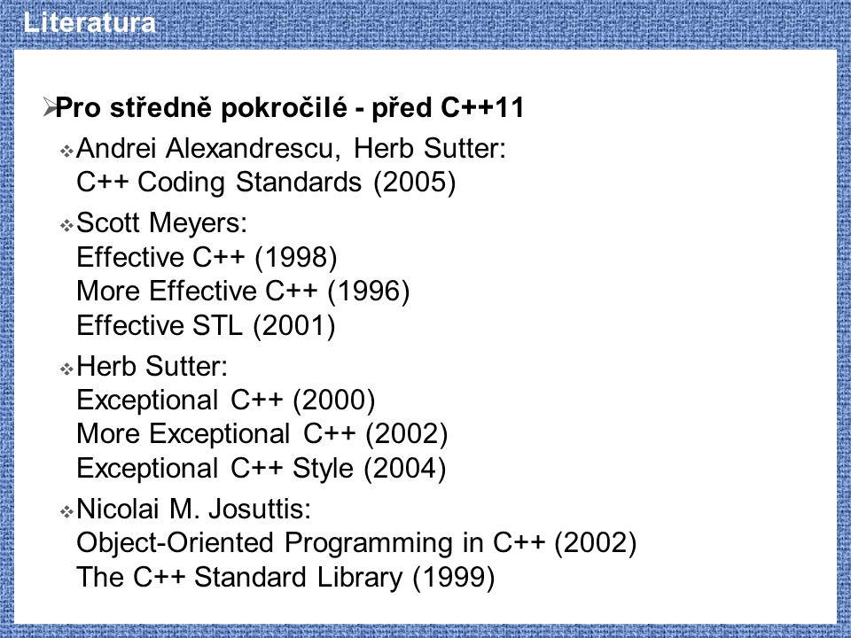 Literatura  Pro středně pokročilé - před C++11  Andrei Alexandrescu, Herb Sutter: C++ Coding Standards (2005)  Scott Meyers: Effective C++ (1998) M