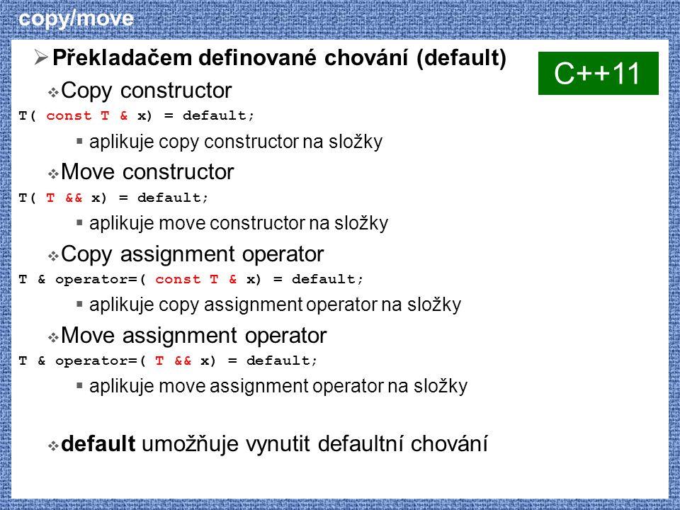 copy/move  Překladačem definované chování (default)  Copy constructor T( const T & x) = default;  aplikuje copy constructor na složky  Move constr