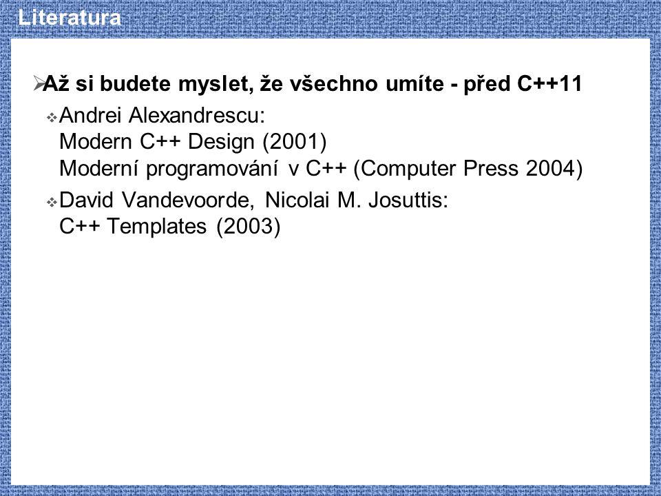Literatura  Až si budete myslet, že všechno umíte - před C++11  Andrei Alexandrescu: Modern C++ Design (2001) Moderní programování v C++ (Computer P