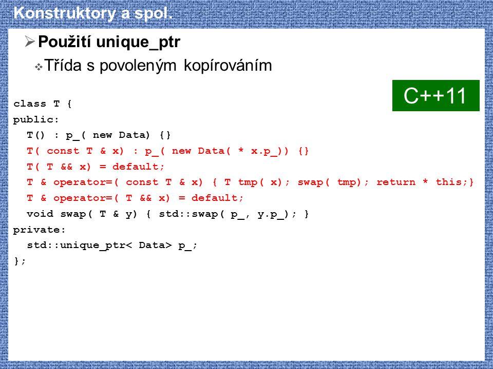 Konstruktory a spol.  Použití unique_ptr  Třída s povoleným kopírováním class T { public: T() : p_( new Data) {} T( const T & x) : p_( new Data( * x