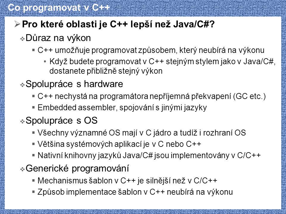 Co programovat v C++  Pro které oblasti je C++ lepší než Java/C#?  Důraz na výkon  C++ umožňuje programovat způsobem, který neubírá na výkonu Když
