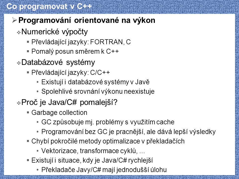 Co programovat v C++  Programování orientované na výkon  Numerické výpočty  Převládající jazyky: FORTRAN, C  Pomalý posun směrem k C++  Databázov