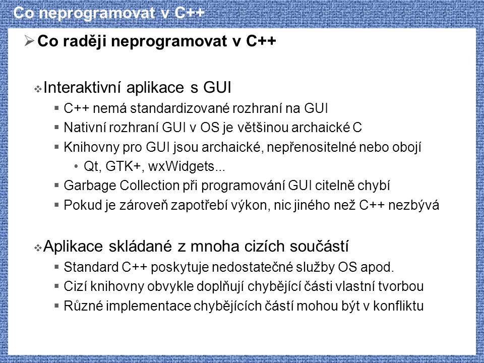 Co neprogramovat v C++  Co raději neprogramovat v C++  Interaktivní aplikace s GUI  C++ nemá standardizované rozhraní na GUI  Nativní rozhraní GUI