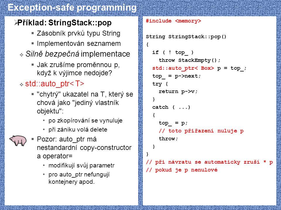Exception-safe programming  Příklad: StringStack::pop  Zásobník prvků typu String  Implementován seznamem  Silně bezpečná implementace  Jak zruší