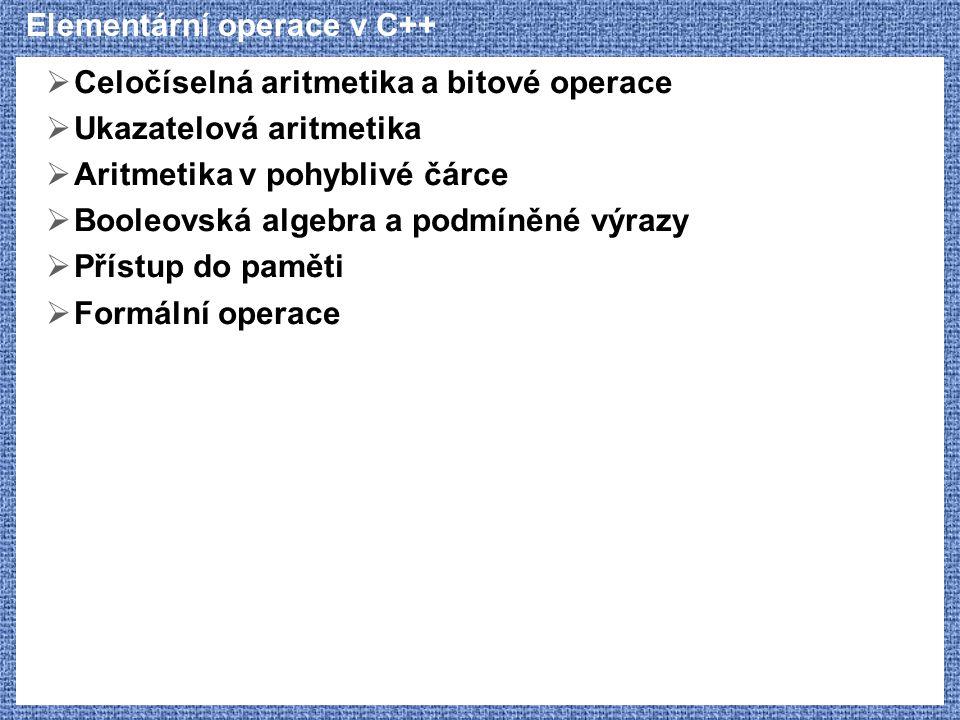 Elementární operace v C++  Celočíselná aritmetika a bitové operace  Ukazatelová aritmetika  Aritmetika v pohyblivé čárce  Booleovská algebra a pod
