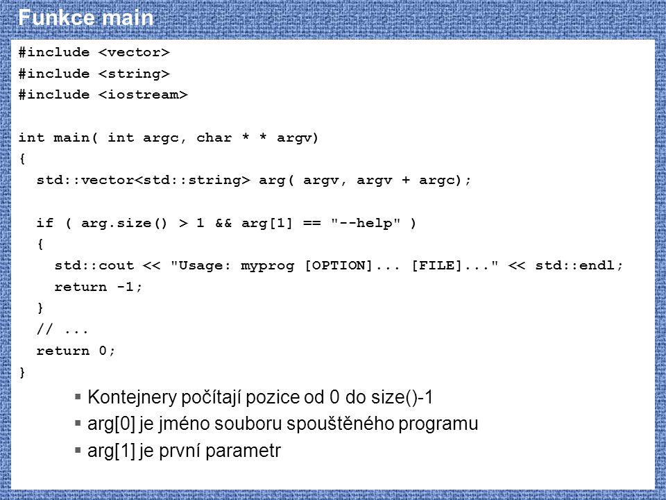 Funkce main #include int main( int argc, char * * argv) { std::vector arg( argv, argv + argc); if ( arg.size() > 1 && arg[1] ==