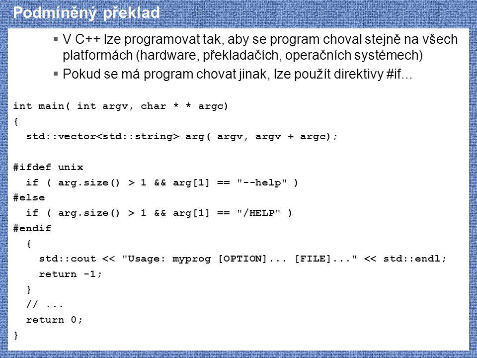 Podmíněný překlad  V C++ lze programovat tak, aby se program choval stejně na všech platformách (hardware, překladačích, operačních systémech)  Poku