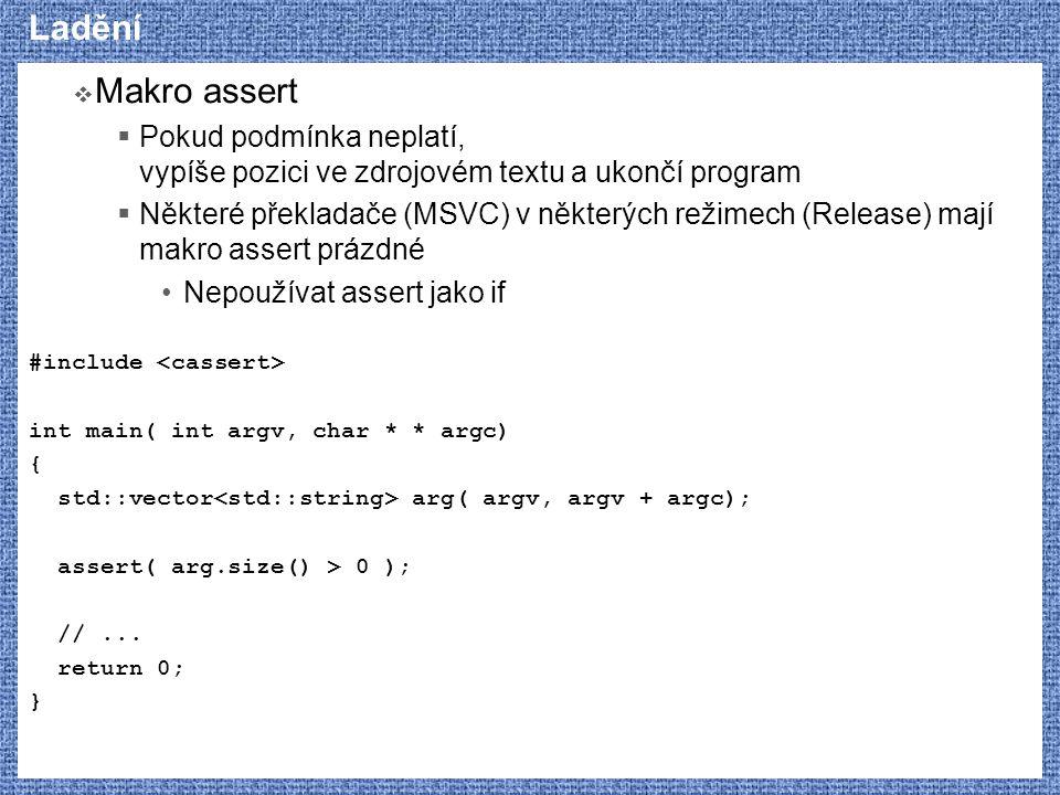 Ladění  Makro assert  Pokud podmínka neplatí, vypíše pozici ve zdrojovém textu a ukončí program  Některé překladače (MSVC) v některých režimech (Re