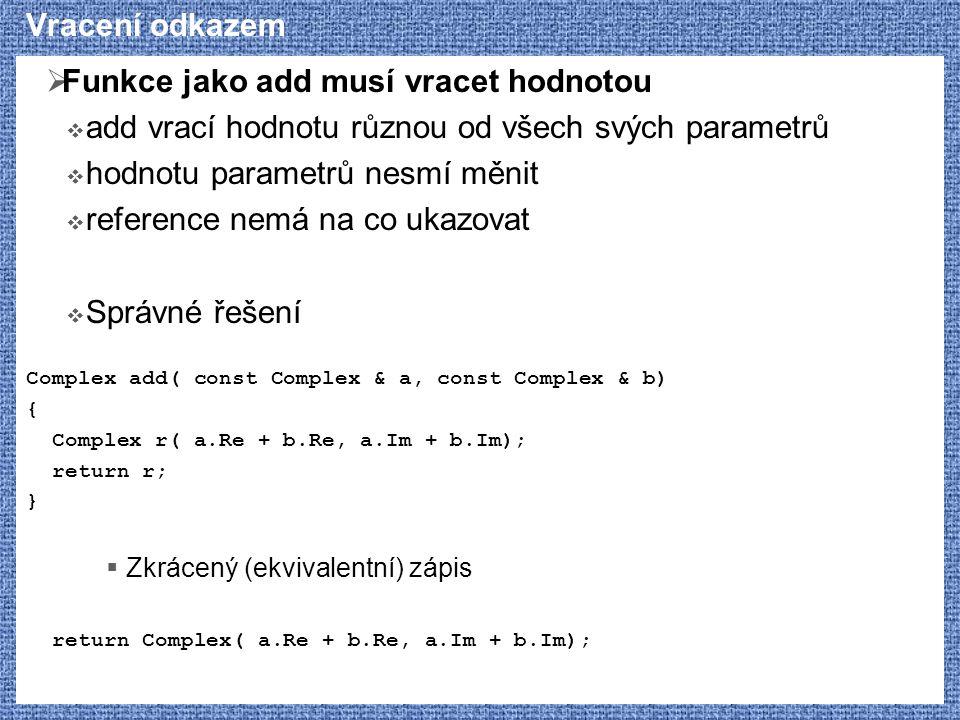 Vracení odkazem  Funkce jako add musí vracet hodnotou  add vrací hodnotu různou od všech svých parametrů  hodnotu parametrů nesmí měnit  reference