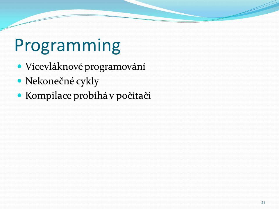 Programming Vícevláknové programování Nekonečné cykly Kompilace probíhá v počítači 21