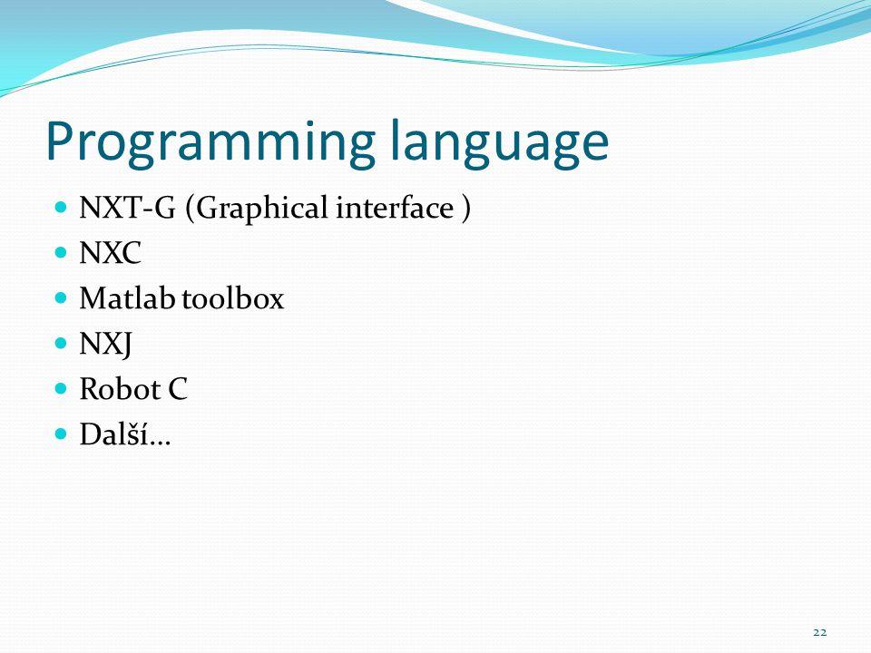 Programming language NXT-G (Graphical interface ) NXC Matlab toolbox NXJ Robot C Další… 22