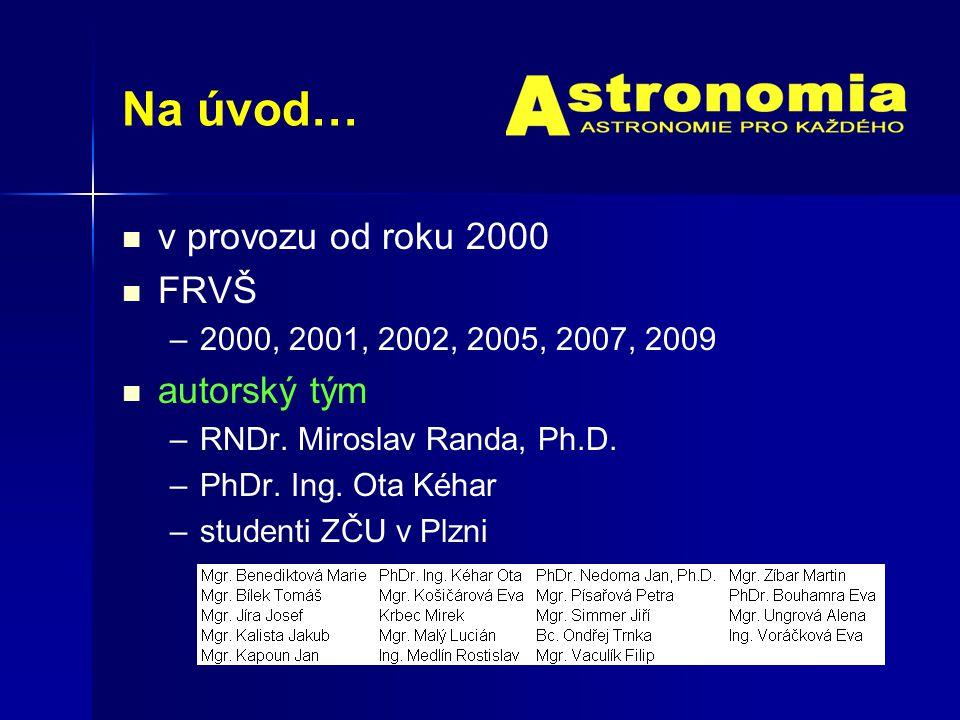 Na úvod… v provozu od roku 2000 FRVŠ – –2000, 2001, 2002, 2005, 2007, 2009 autorský tým – –RNDr.