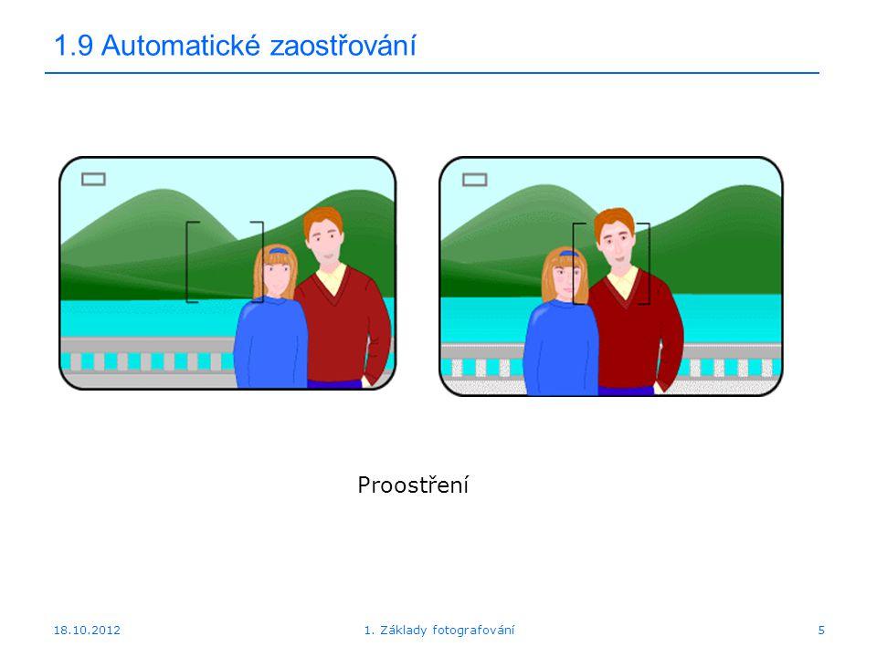 18.10.20121. Základy fotografování5 1.9 Automatické zaostřování Proostření