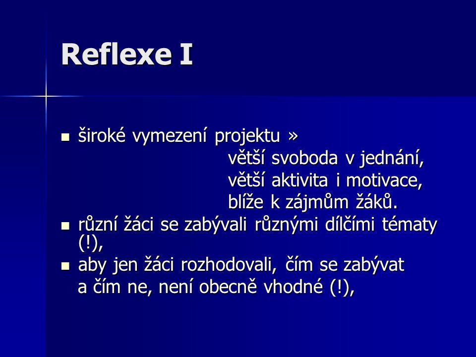 Reflexe I široké vymezení projektu » široké vymezení projektu » větší svoboda v jednání, větší svoboda v jednání, větší aktivita i motivace, větší aktivita i motivace, blíže k zájmům žáků.