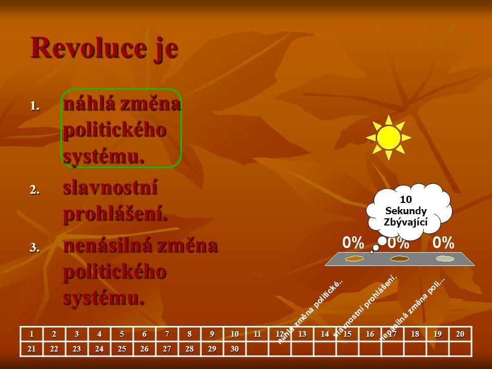 Revoluce je 1. náhlá změna politického systému. 2. slavnostní prohlášení. 3. nenásilná změna politického systému. 10 Sekundy Zbývající 123456789101112