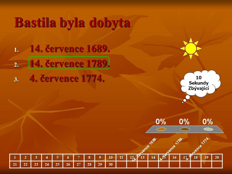 Bastila byla dobyta 1. 14. července 1689. 2. 14. července 1789. 3. 4. července 1774. 10 Sekundy Zbývající 12345678910111213141516171819202122232425262