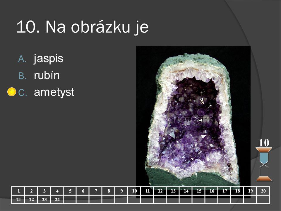 10. Na obrázku je A. jaspis B. rubín C. ametyst 10 123456789 11121314151617181920 21222324