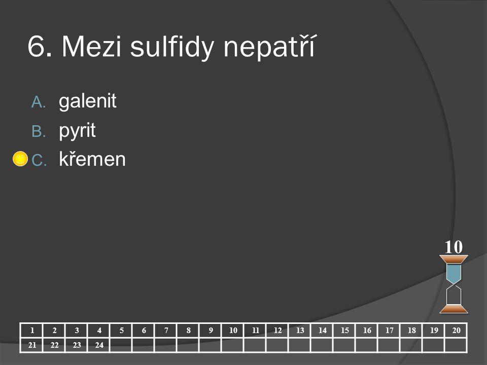 6. Mezi sulfidy nepatří A. galenit B. pyrit C. křemen 10 123456789 11121314151617181920 21222324