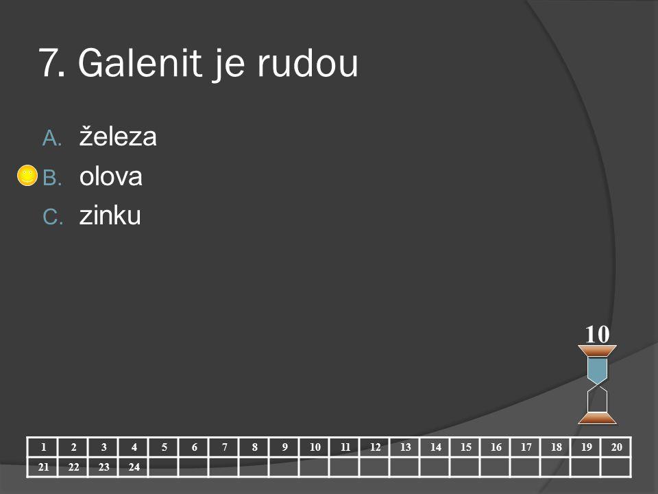 7. Galenit je rudou A. železa B. olova C. zinku 10 123456789 11121314151617181920 21222324