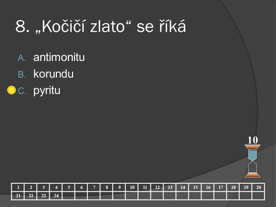 """8. """"Kočičí zlato"""" se říká A. antimonitu B. korundu C. pyritu 10 123456789 11121314151617181920 21222324"""
