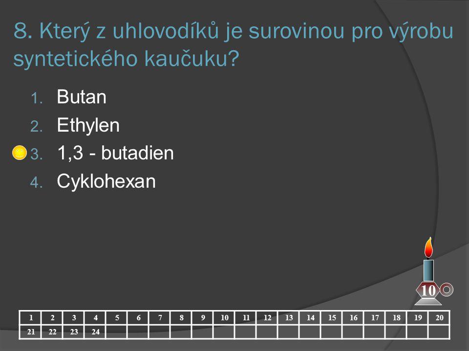 8. Který z uhlovodíků je surovinou pro výrobu syntetického kaučuku? 1. Butan 2. Ethylen 3. 1,3 - butadien 4. Cyklohexan 123456789101112131415161718192