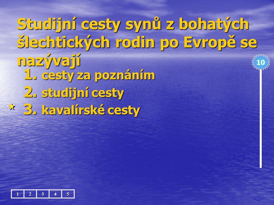 Studijní cesty synů z bohatých šlechtických rodin po Evropě se nazývají 1.