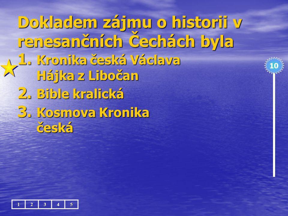 Dokladem zájmu o historii v renesančních Čechách byla 1.