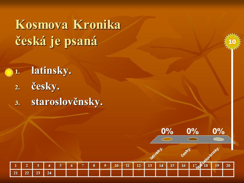 Kosmova Kronika česká je psaná 1. latinsky. 2. česky. 3. staroslověnsky. 123456789101112131415161718192021222324 10
