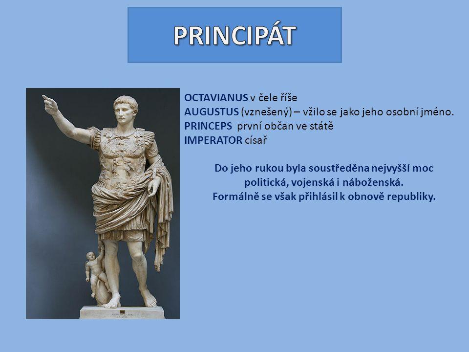 OCTAVIANUS v čele říše AUGUSTUS (vznešený) – vžilo se jako jeho osobní jméno. PRINCEPS první občan ve státě IMPERATOR císař Do jeho rukou byla soustře