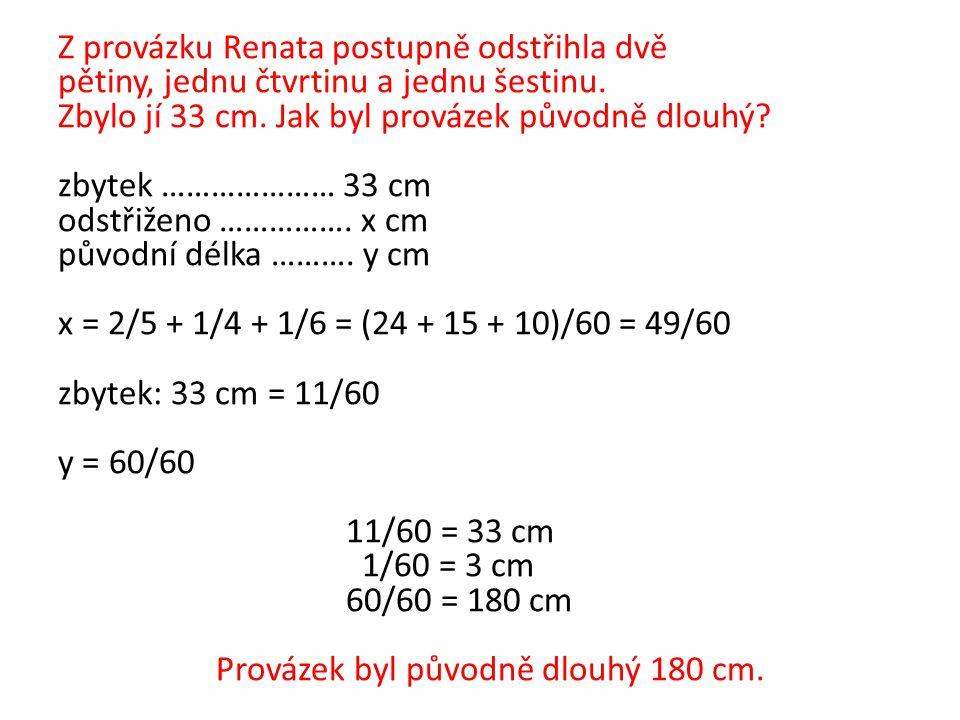 Z provázku Renata postupně odstřihla dvě pětiny, jednu čtvrtinu a jednu šestinu.