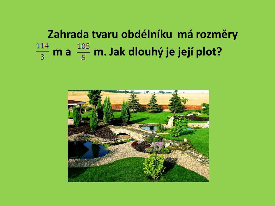 Zahrada tvaru obdélníku má rozměry m a m. Jak dlouhý je její plot