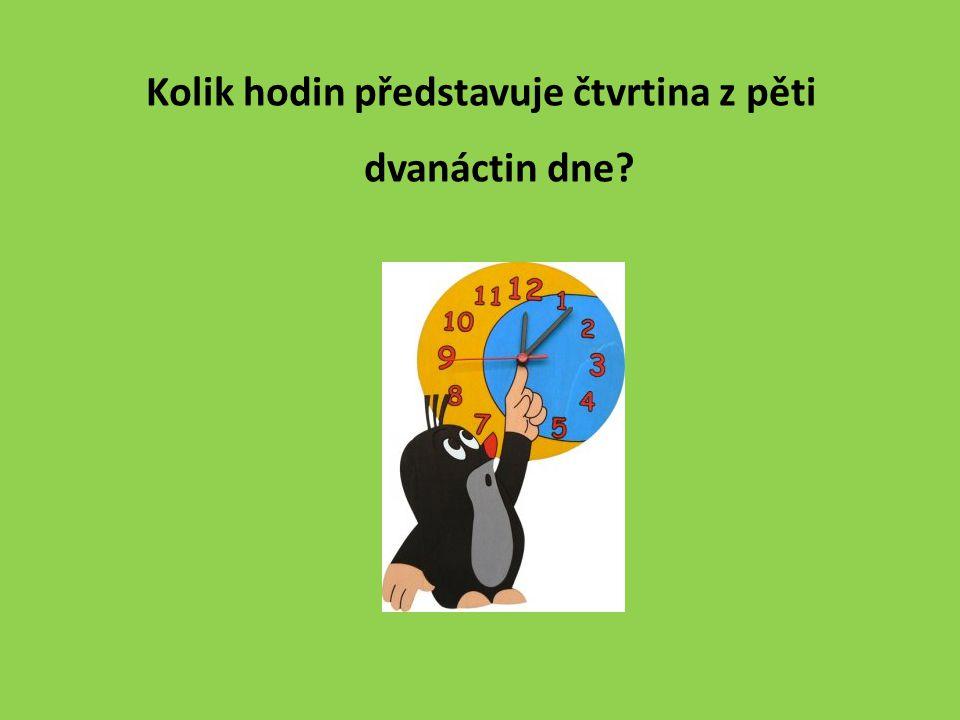 Kolik hodin představuje čtvrtina z pěti dvanáctin dne?