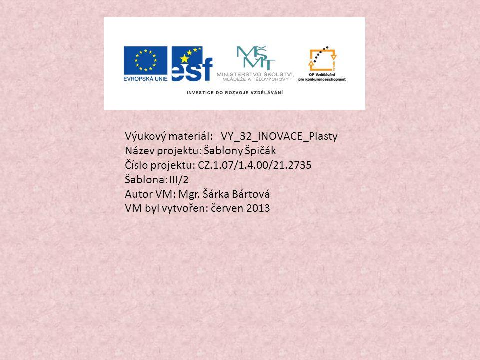 Výukový materiál:VY_32_INOVACE_Plasty Název projektu: Šablony Špičák Číslo projektu: CZ.1.07/1.4.00/21.2735 Šablona: III/2 Autor VM: Mgr.