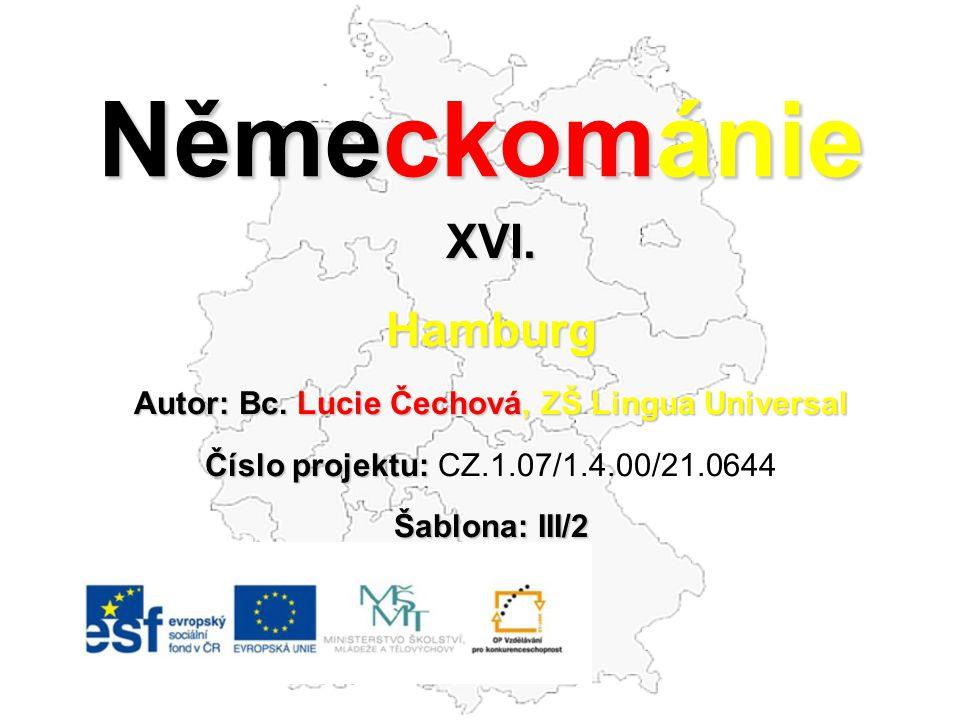 Německománie XVI.Hamburg Autor: Bc. Lucie Čechová, ZŠ Lingua Universal Číslo projektu: Číslo projektu: CZ.1.07/1.4.00/21.0644 Šablona: III/2