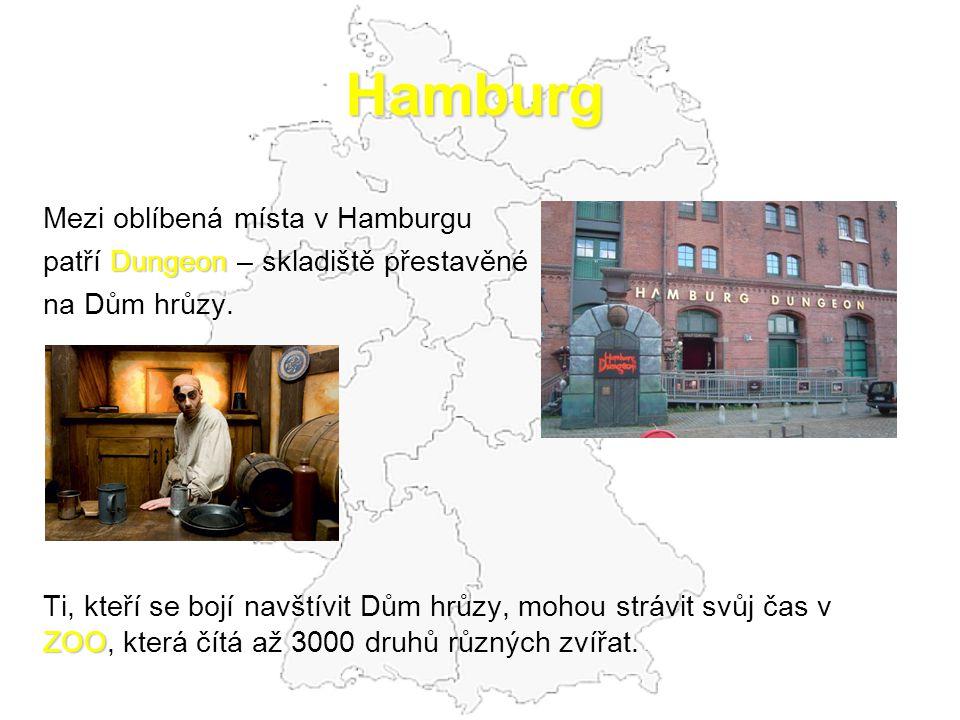 Hamburg Mezi oblíbená místa v Hamburgu Dungeon patří Dungeon – skladiště přestavěné na Dům hrůzy. ZOO Ti, kteří se bojí navštívit Dům hrůzy, mohou str