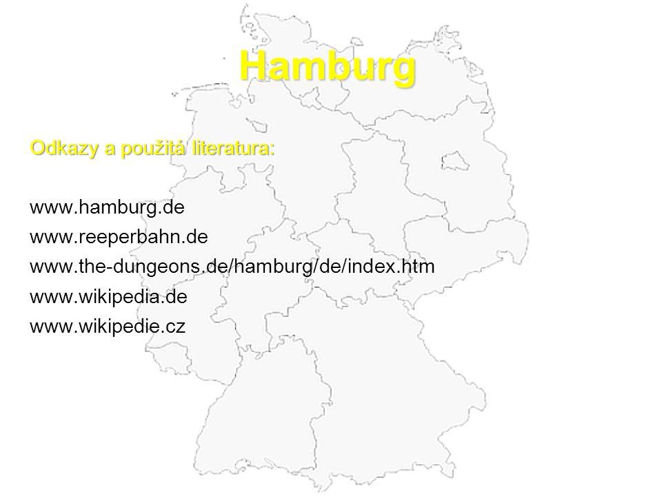 Hamburg Odkazy a použitá literatura: www.hamburg.de www.reeperbahn.de www.the-dungeons.de/hamburg/de/index.htm www.wikipedia.de www.wikipedie.cz