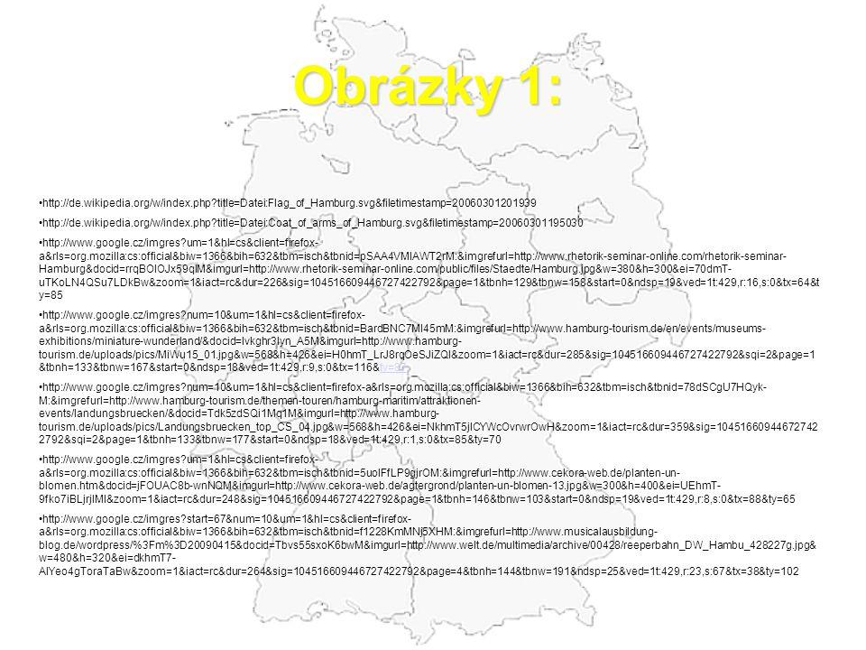 Obrázky 1: http://de.wikipedia.org/w/index.php?title=Datei:Flag_of_Hamburg.svg&filetimestamp=20060301201939 http://de.wikipedia.org/w/index.php?title=