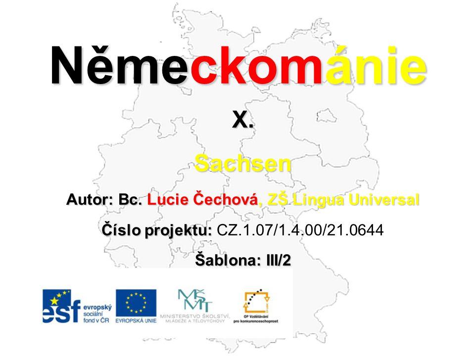 Německománie X.Sachsen Autor: Bc. Lucie Čechová, ZŠ Lingua Universal Číslo projektu: Číslo projektu: CZ.1.07/1.4.00/21.0644 Šablona: III/2