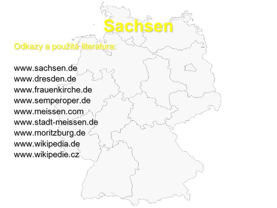 Sachsen Odkazy a použitá literatura: www.sachsen.dewww.dresden.dewww.frauenkirche.dewww.semperoper.dewww.meissen.comwww.stadt-meissen.dewww.moritzburg